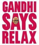 gandhi says relax, relax, gandhi, fun