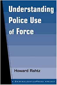 Understanding Police Use Of Force Criminal Justice Press Project