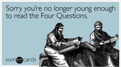 someecards.com - Sorry you're no longer young enough to read the Four Questions
