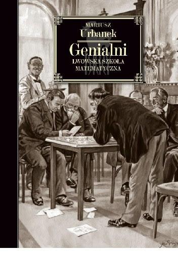 Okładka książki Genialni. Lwowska szkoła matematyczna.
