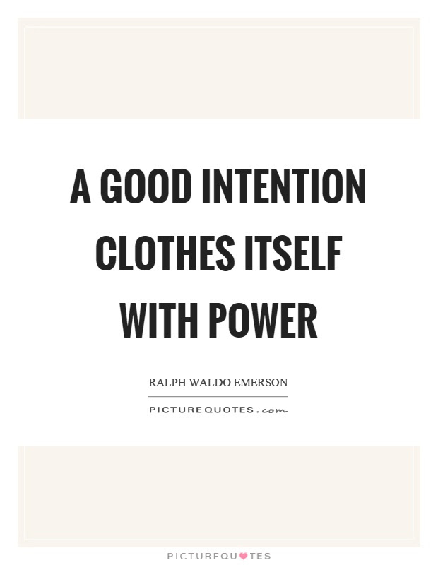 A Good Intention Clothes Itself With Power Picture Quotes