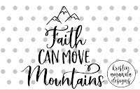 Faith Can Move Mountains Svg Dxf Eps Png Cut File Cricut Silhouett Scalable Vector Graphics Design Cut File Svg Free Design Resource
