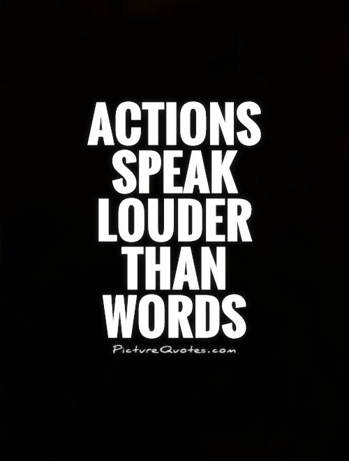 Actions Speak Louder Than Words Picture Quotes