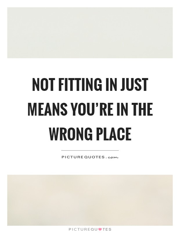 Not Fitting In Just Means Youre In The Wrong Place Picture Quotes