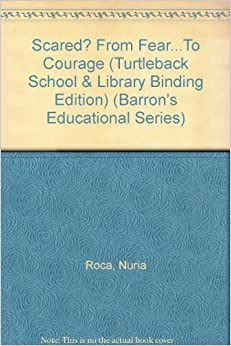 Scared From Fear To Courage Turtleback School