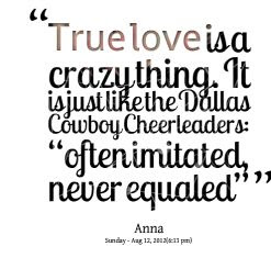 True Love Is A Crazy Thing It Is Just Like The Dallas Cowboy