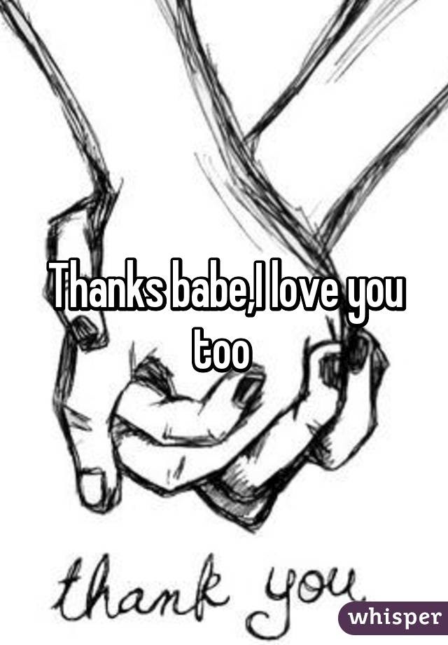 Thanks Babei Love You Too