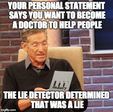Your personal statement says you want to become a doctor to help people.  The lie detector determined that was a lie humor meme photo.