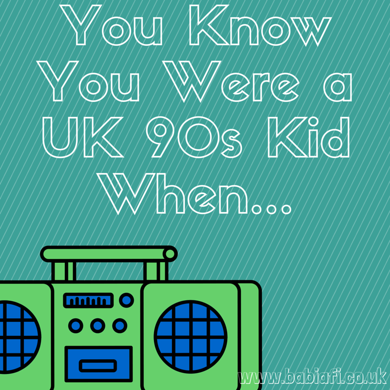You Know You Were a UK 90s Kid When...