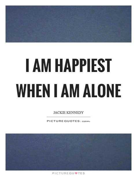 When Am Alone Quotes