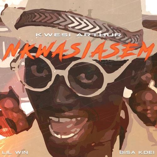Kwesi Arthur - Nkwasiasem ft Lil Win X Bisa Kdie