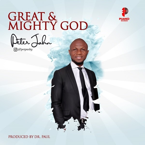 [Music + Video] Great And Mighty God – Peter John