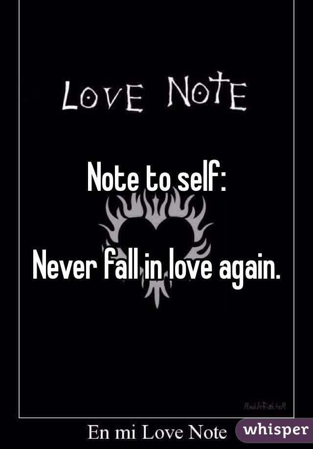 Note To Self Never Fall In Love Again