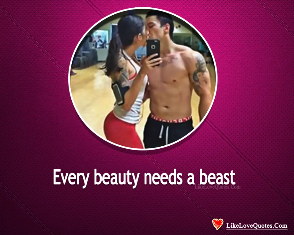 Every Beauty Needs A Beast Likelovequotescom