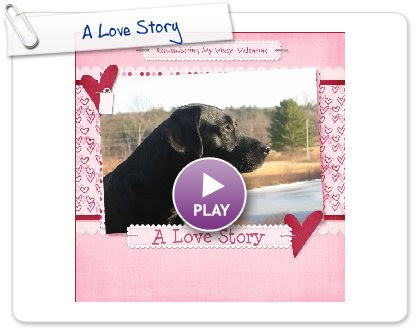 Click to play this Smilebox scrapbook: A Love Story