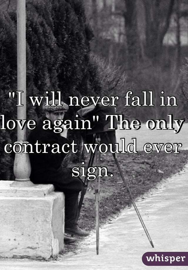 I Will Never Fall In Love Again The Only Contract Would Ever Sign