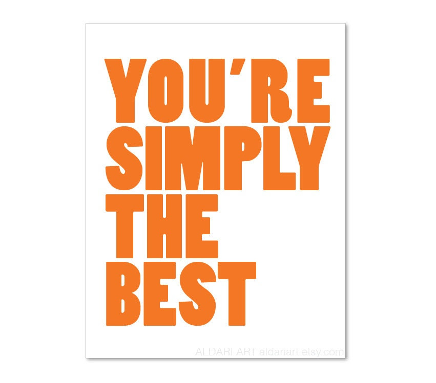 You're Simply The Best Typography Digital Print by AldariArt
