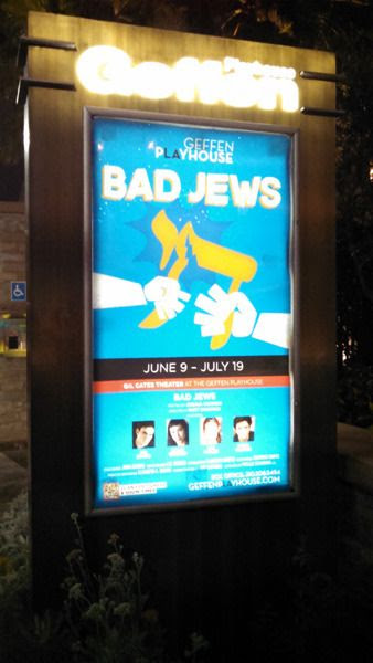 A poster for BAD JEWS that's outside the Geffen Playhouse in Los Angeles...on June 10, 2015.