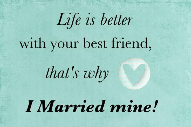 Life Is Better With Your Best Friend Thats Why I Married Mine