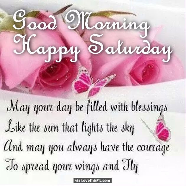 Good Morning Happy Saturday May Your Day Be Filled With Blessings
