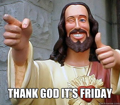 Thank God Its Friday Approval Jesus Quickmeme