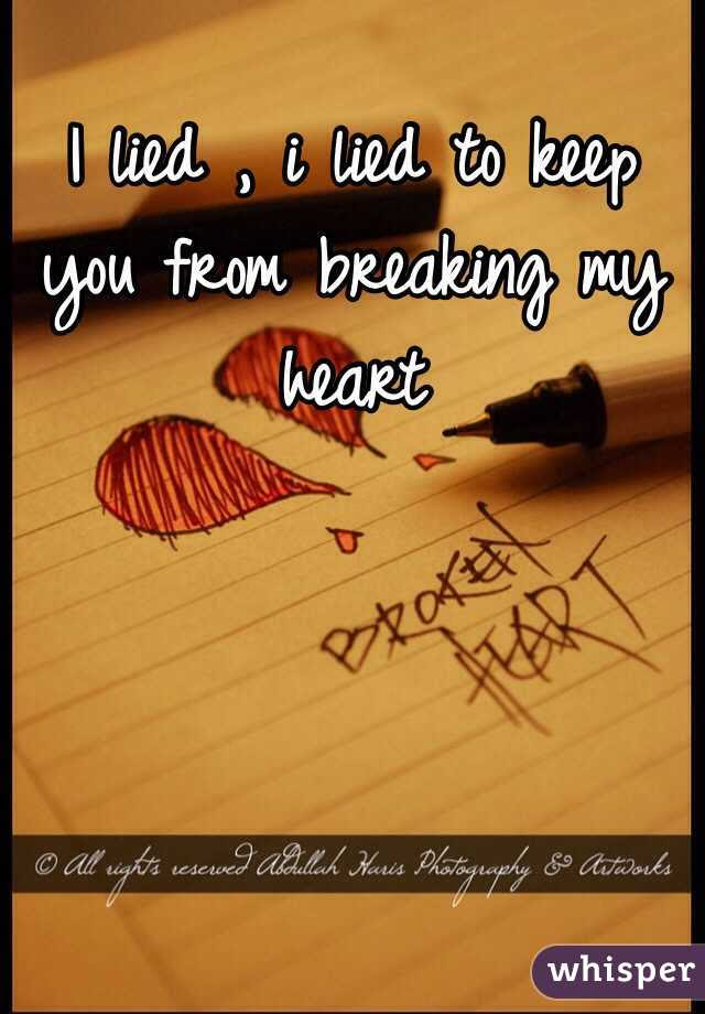 I Lied I Lied To Keep You From Breaking My Heart