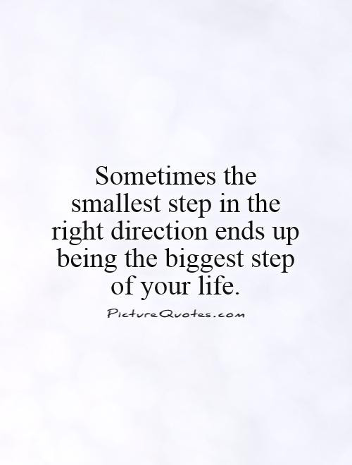 Sometimes The Smallest Step In The Right Direction Ends Up Being