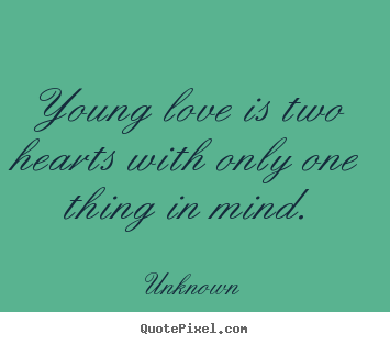 Design Custom Picture Sayings About Love Young Love Is Two Hearts