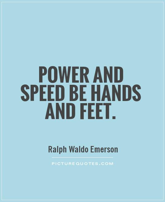 Power And Speed Be Hands And Feet Picture Quotes