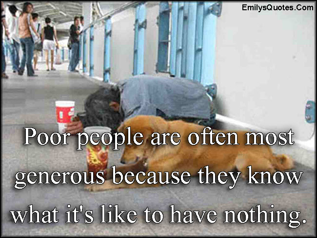Poor People Are Often Most Generous Because They Know What Its Like