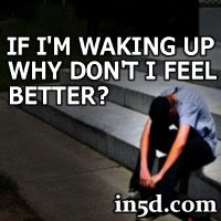 If I'm Waking Up, Why Don't I Feel…Better? | in5d.com | Esoteric, Spiritual and Metaphysical Database