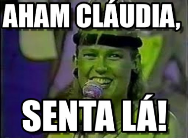 Resultado de imagem para Aham, Claudia Senta lá