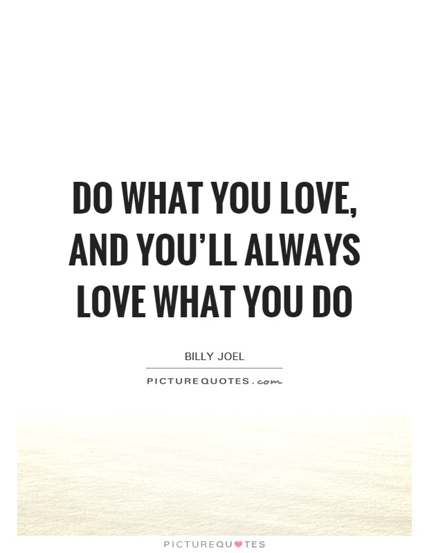 Do What You Love And Youll Always Love What You Do Picture Quotes