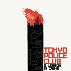 Tokyo Police Club - A Lesson In Crime