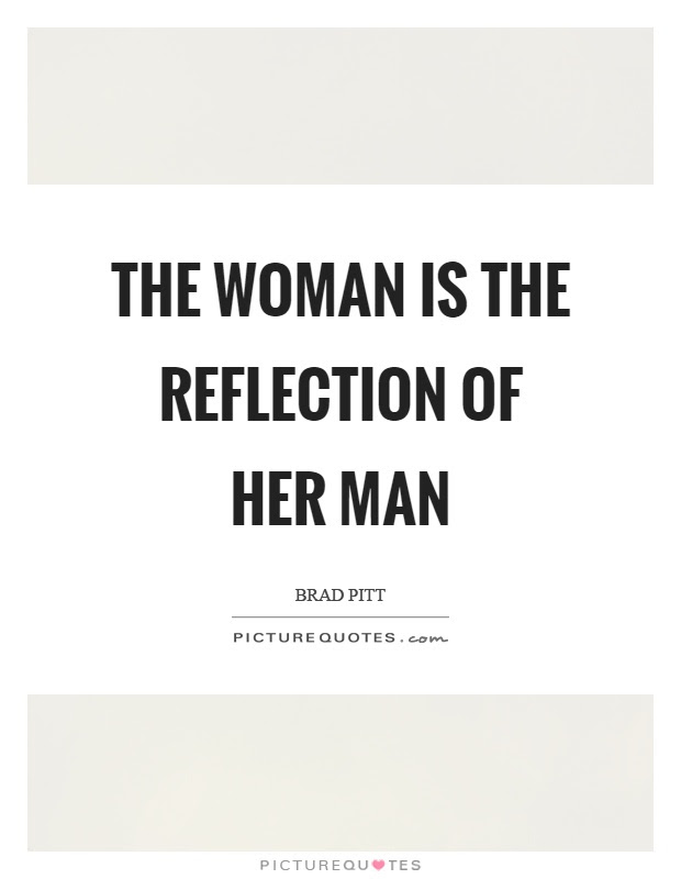 The Woman Is The Reflection Of Her Man Picture Quotes