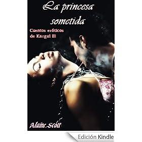 La princesa sometida (Cuentos eróticos de Kargul nº 3)