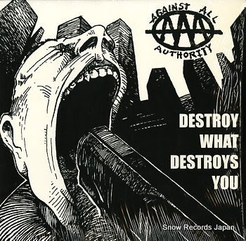 AGAINST ALL AUTHORITY destroy what destroys you