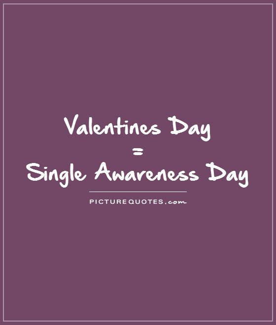 Quotes About Single On Valentines Day 15 Quotes