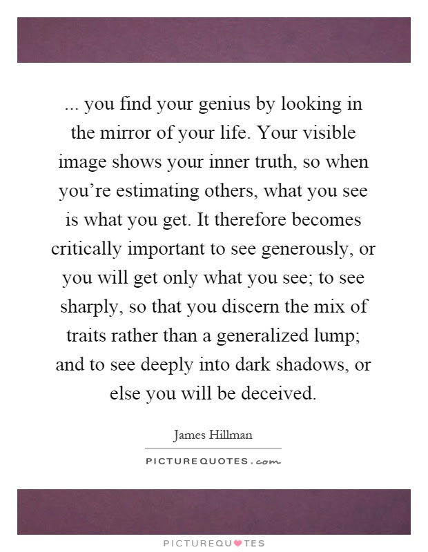 You Find Your Genius By Looking In The Mirror Of Your Life