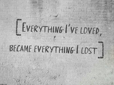 Everything Ive Loved Became What I Lost Pictures Photos And Images