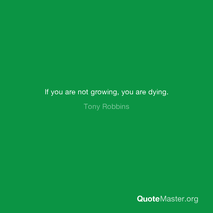 If You Are Not Growing You Are Dying Tony Robbins