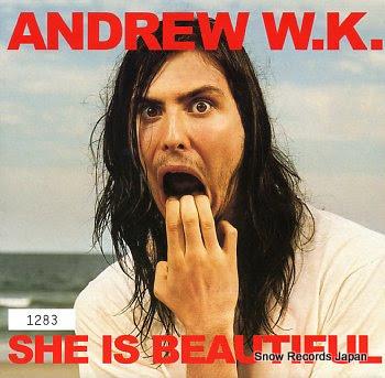 W.K., ANDREW she is beautiful