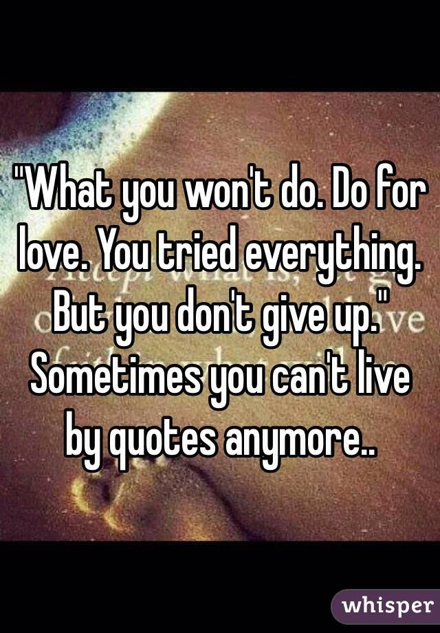 What You Wont Do Do For Love You Tried Everything But You Dont Give