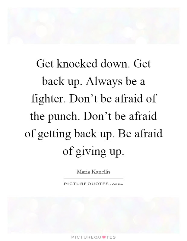 Get Knocked Down Get Back Up Always Be A Fighter Dont Be