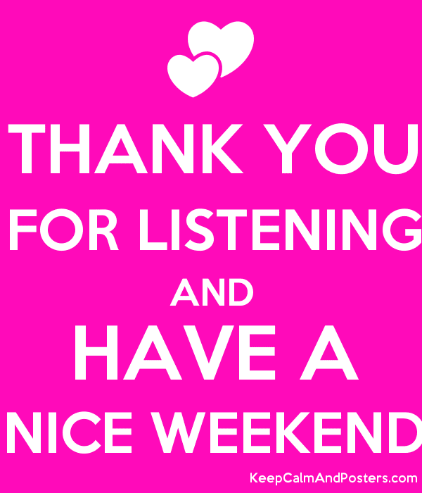 Thank You For Listening And Have A Nice Weekend Keep Calm And
