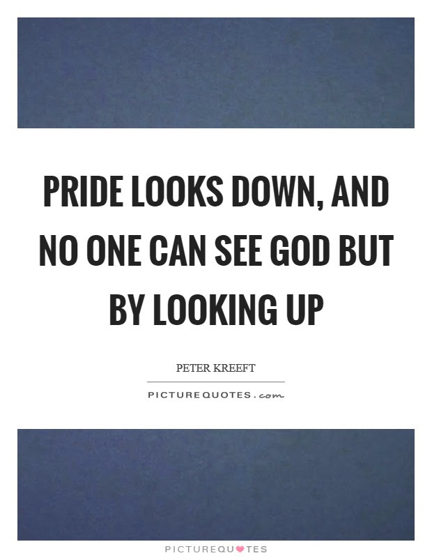 Pride Looks Down And No One Can See God But By Looking Up Picture