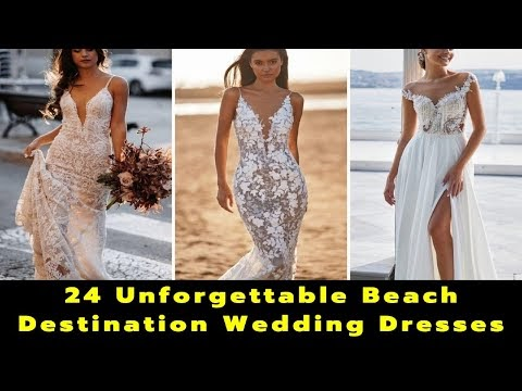 24 Unforgettable Beach Destination Wedding Dresses | Destination Wedding | Beach Wedding