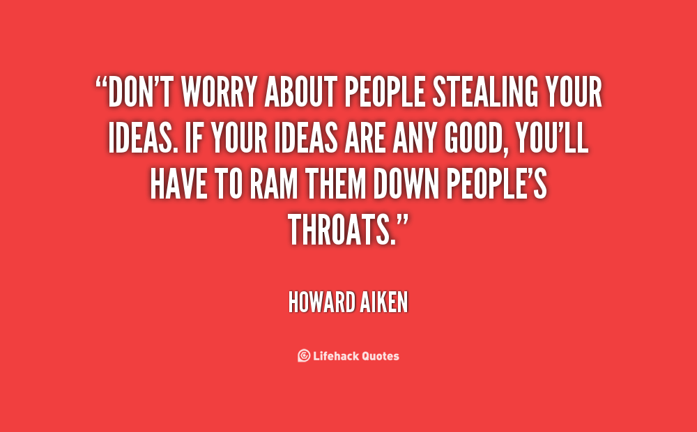 Quotes About Someone Stealing Your Idea 15 Quotes
