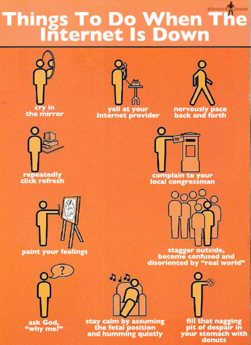 laughingsquid:  Things To Do When The Internet Is Down Elfride: cry in the mirror or paint your feelings! :)))))