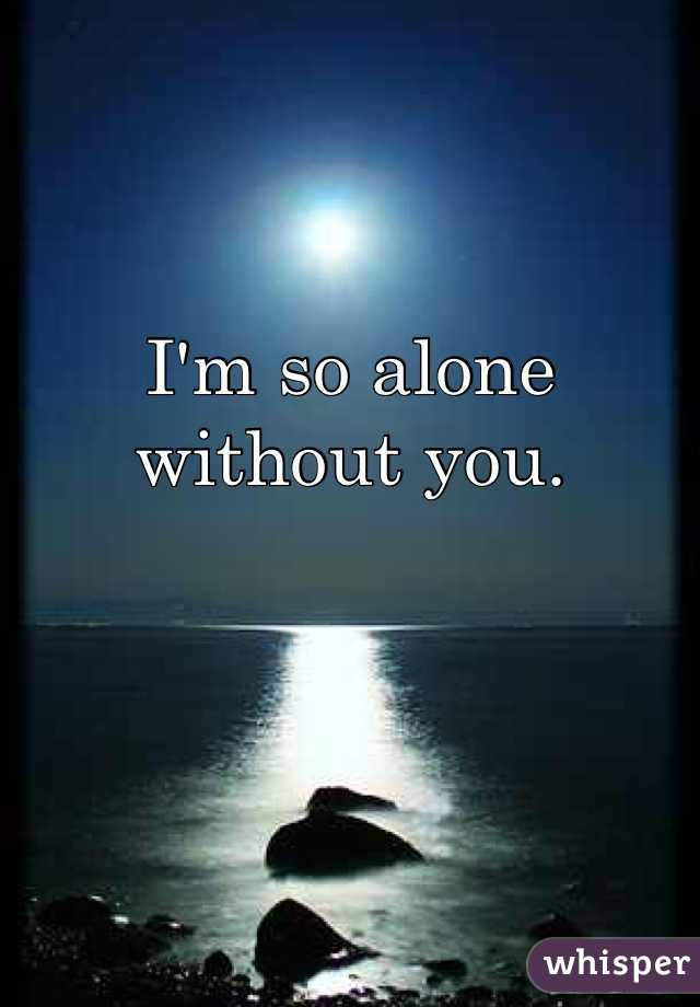 Im So Alone Without You